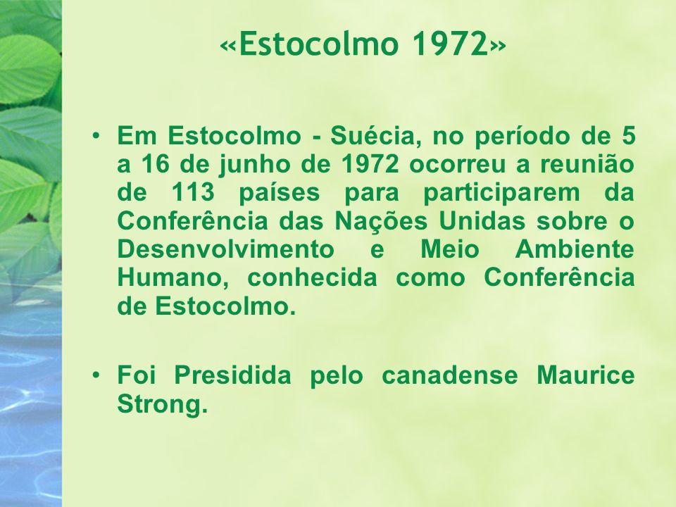 «Estocolmo 1972» Em Estocolmo - Suécia, no período de 5 a 16 de junho de 1972 ocorreu a reunião de 113 países para participarem da Conferência das Naç