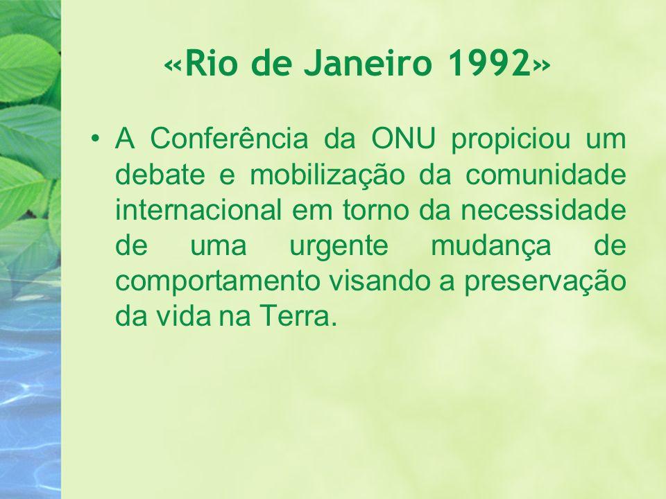 «Rio de Janeiro 1992» A Conferência da ONU propiciou um debate e mobilização da comunidade internacional em torno da necessidade de uma urgente mudanç
