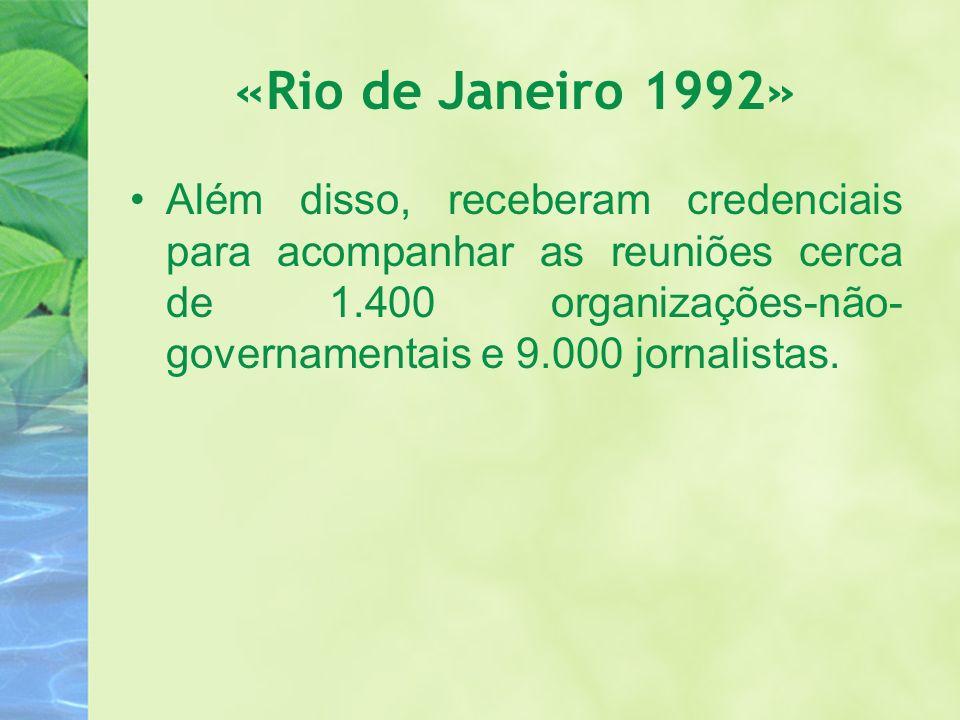 «Rio de Janeiro 1992» Além disso, receberam credenciais para acompanhar as reuniões cerca de 1.400 organizações-não- governamentais e 9.000 jornalista