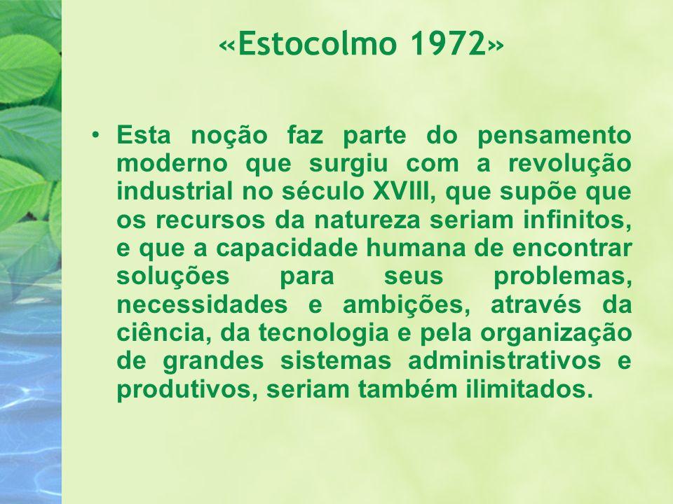 «Estocolmo 1972» Esta noção faz parte do pensamento moderno que surgiu com a revolução industrial no século XVIII, que supõe que os recursos da nature
