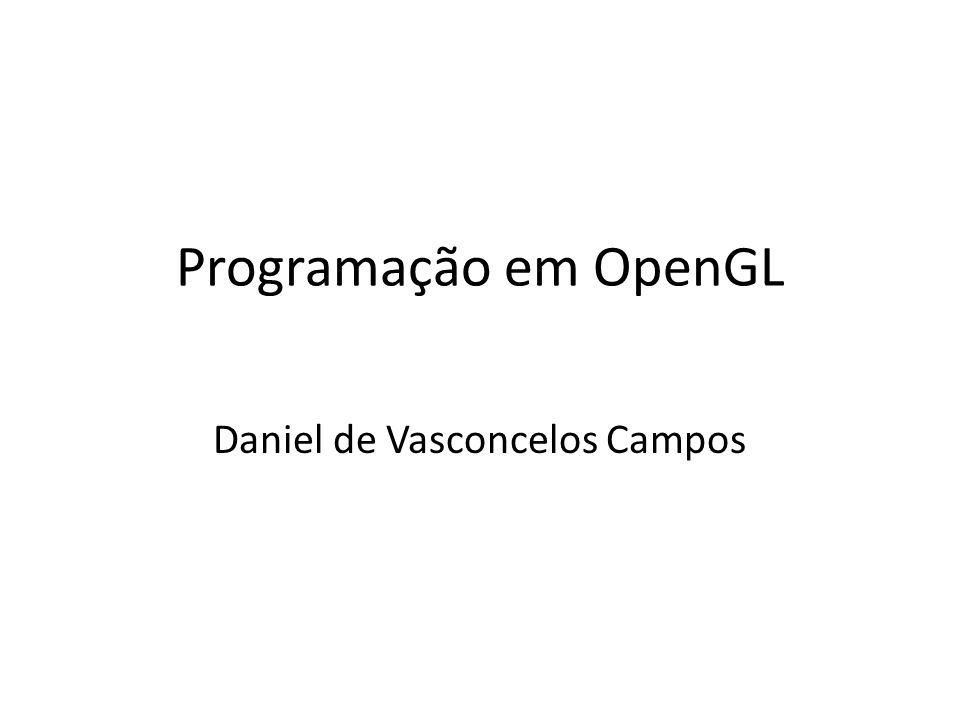 Programação em OpenGL Daniel de Vasconcelos Campos