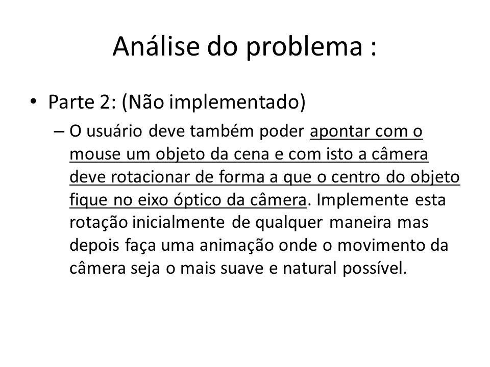 Análise do problema : Parte 2: (Não implementado) – O usuário deve também poder apontar com o mouse um objeto da cena e com isto a câmera deve rotacio