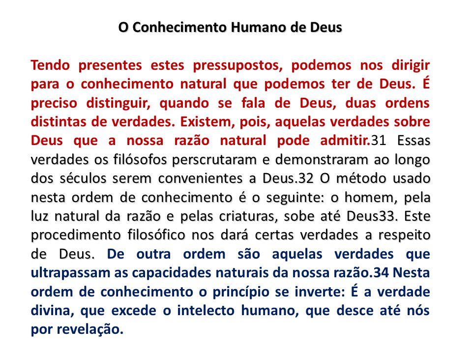 O Conhecimento Humano de Deus Essas verdades os filósofos perscrutaram e demonstraram ao longo dos séculos serem convenientes a Deus.32 O método usado