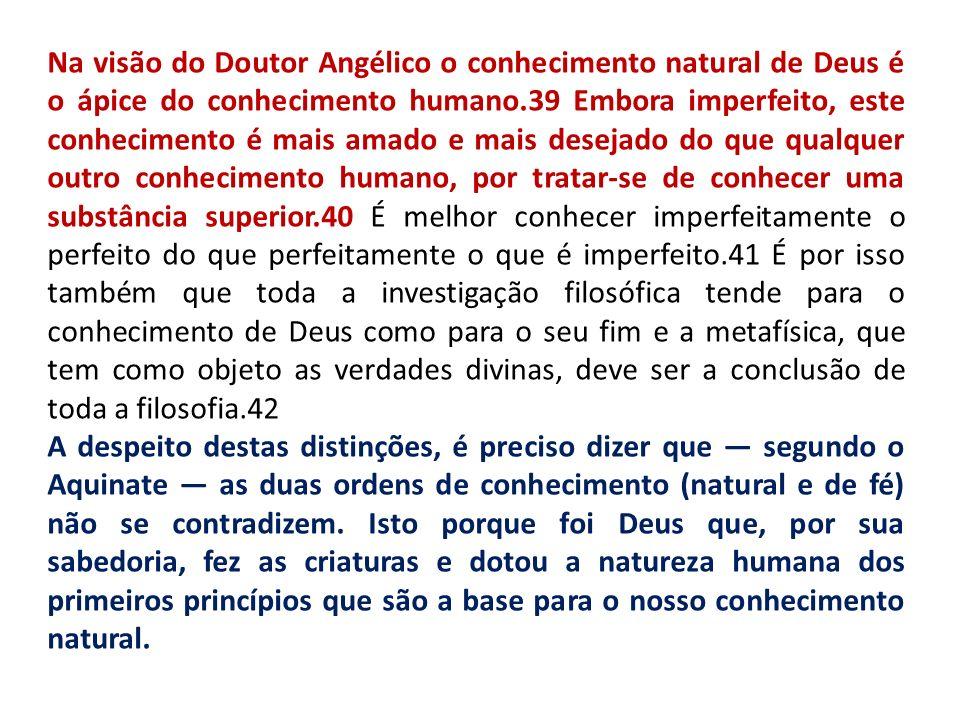 Na visão do Doutor Angélico o conhecimento natural de Deus é o ápice do conhecimento humano.39 Embora imperfeito, este conhecimento é mais amado e mai