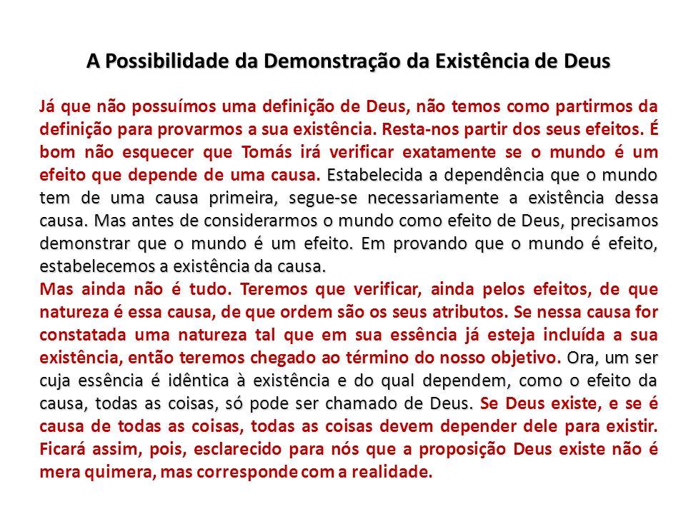A Possibilidade da Demonstração da Existência de Deus Estabelecida a dependência que o mundo tem de uma causa primeira, segue-se necessariamente a exi