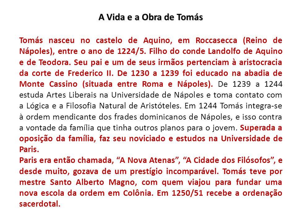 A Vida e a Obra de Tomás Tomás nasceu no castelo de Aquino, em Roccasecca (Reino de Nápoles), entre o ano de 1224/5. Filho do conde Landolfo de Aquino