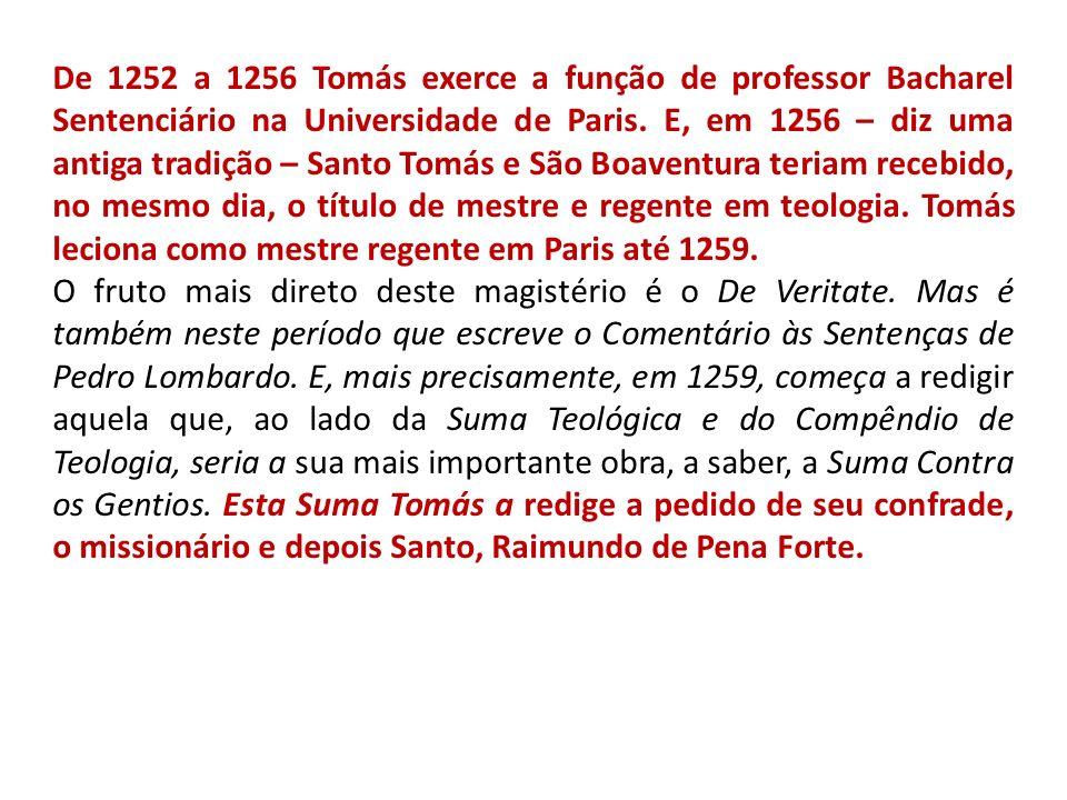 De 1252 a 1256 Tomás exerce a função de professor Bacharel Sentenciário na Universidade de Paris. E, em 1256 – diz uma antiga tradição – Santo Tomás e