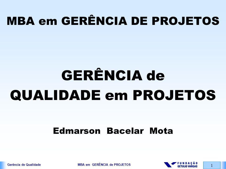 Gerência de Qualidade MBA em GERÊNCIA de PROJETOS 1 MBA em GERÊNCIA DE PROJETOS GERÊNCIA de QUALIDADE em PROJETOS Edmarson Bacelar Mota