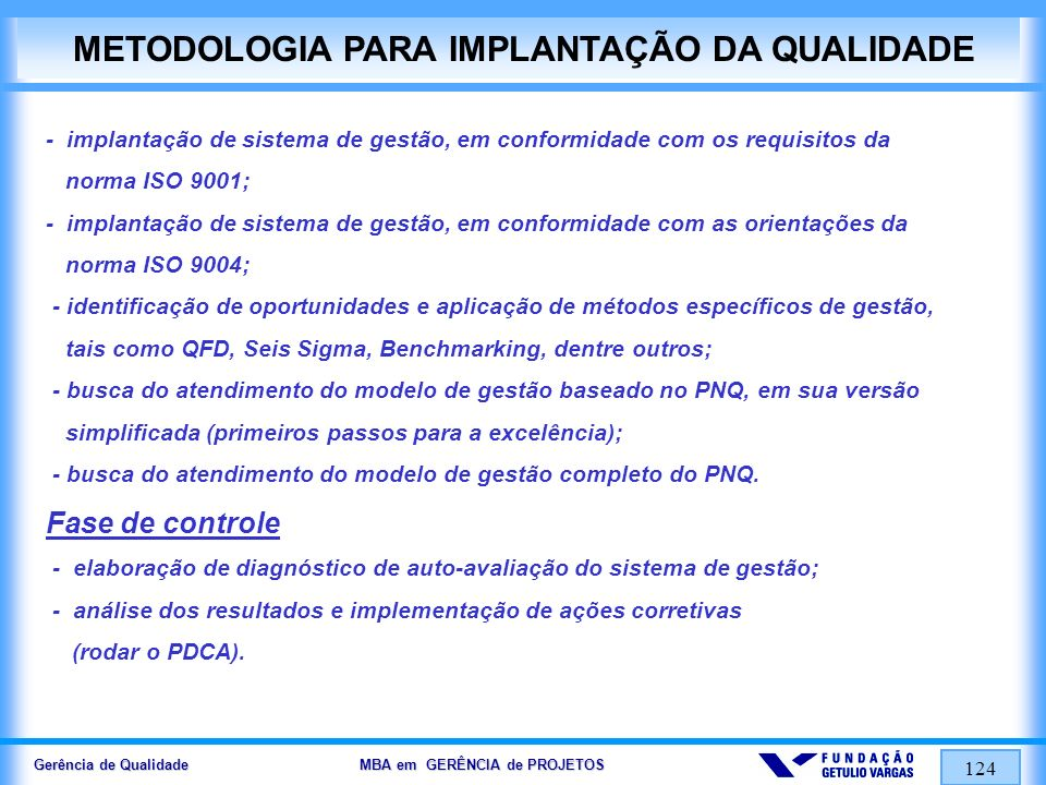 Gerência de Qualidade MBA em GERÊNCIA de PROJETOS 124 METODOLOGIA PARA IMPLANTAÇÃO DA QUALIDADE - implantação de sistema de gestão, em conformidade co