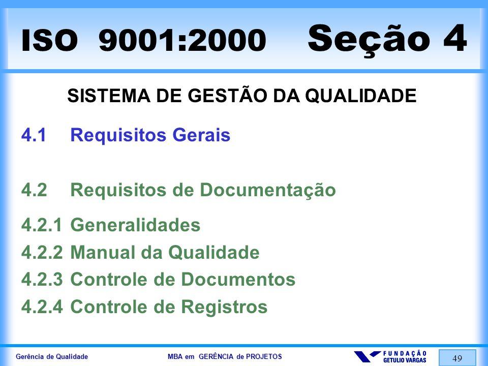 Gerência de Qualidade MBA em GERÊNCIA de PROJETOS 49 ISO 9001:2000 Seção 4 SISTEMA DE GESTÃO DA QUALIDADE 4.1Requisitos Gerais 4.2Requisitos de Docume