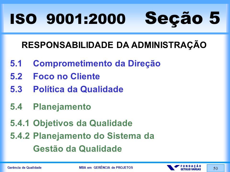 Gerência de Qualidade MBA em GERÊNCIA de PROJETOS 50 ISO 9001:2000 Seção 5 RESPONSABILIDADE DA ADMINISTRAÇÃO 5.1Comprometimento da Direção 5.2Foco no