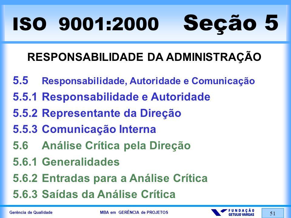 Gerência de Qualidade MBA em GERÊNCIA de PROJETOS 51 ISO 9001:2000 Seção 5 RESPONSABILIDADE DA ADMINISTRAÇÃO 5.5 Responsabilidade, Autoridade e Comuni