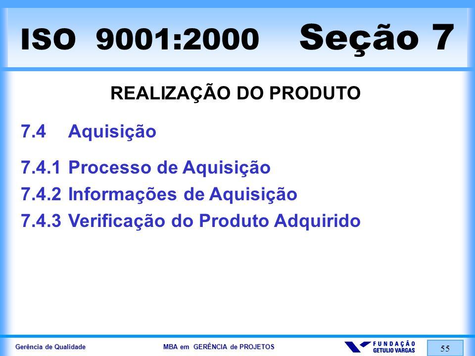 Gerência de Qualidade MBA em GERÊNCIA de PROJETOS 55 ISO 9001:2000 Seção 7 REALIZAÇÃO DO PRODUTO 7.4Aquisição 7.4.1Processo de Aquisição 7.4.2Informaç