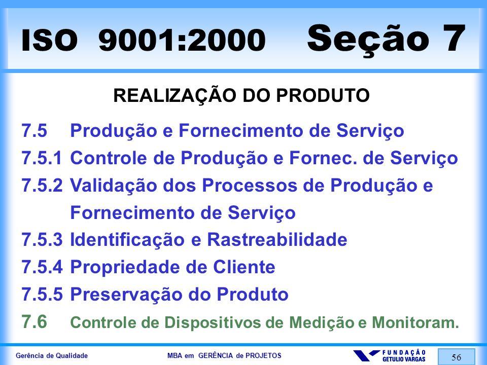 Gerência de Qualidade MBA em GERÊNCIA de PROJETOS 56 ISO 9001:2000 Seção 7 REALIZAÇÃO DO PRODUTO 7.5Produção e Fornecimento de Serviço 7.5.1Controle d