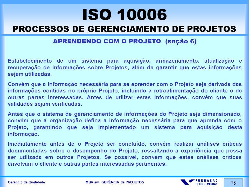Gerência de Qualidade MBA em GERÊNCIA de PROJETOS 75 ISO 10006 PROCESSOS DE GERENCIAMENTO DE PROJETOS APRENDENDO COM O PROJETO (seção 6) Estabelecimen