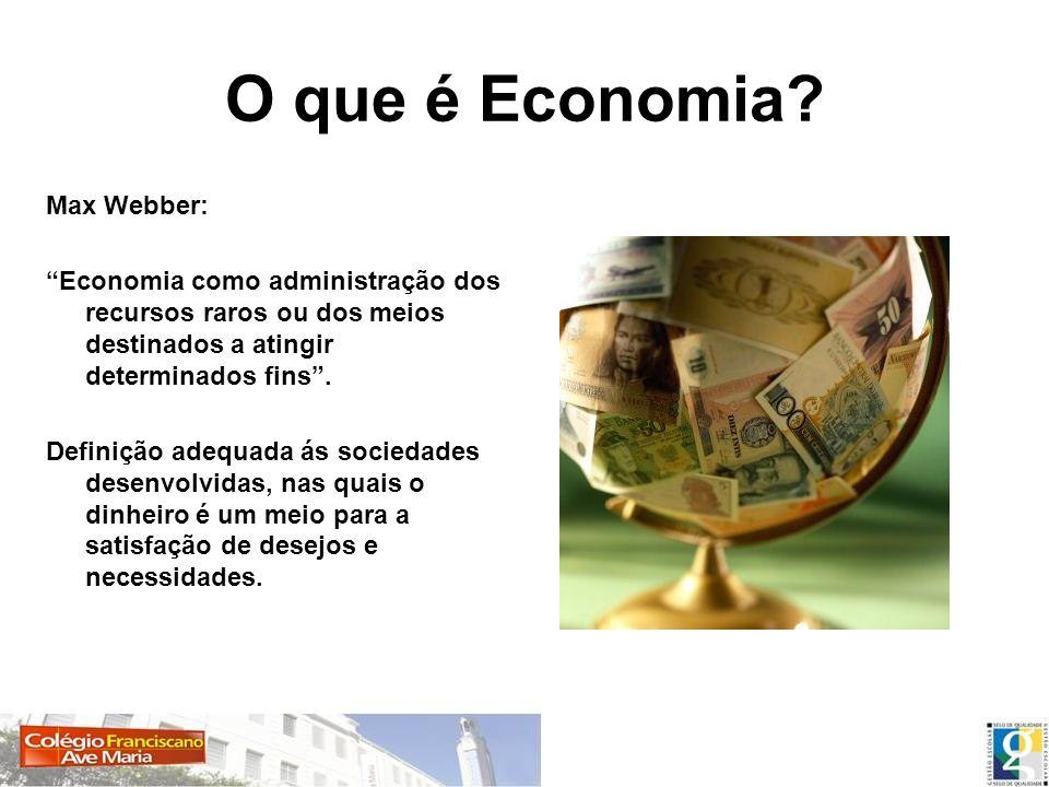 O que é Economia? Max Webber: Economia como administração dos recursos raros ou dos meios destinados a atingir determinados fins. Definição adequada á
