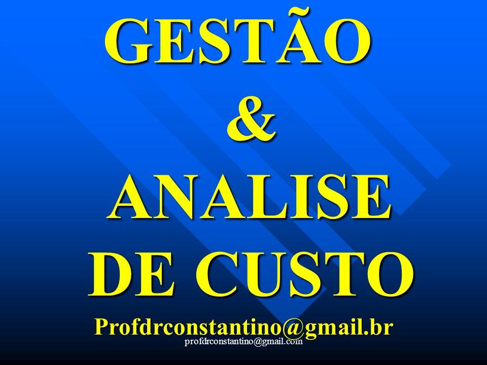 profdrconstantino@gmail.com GESTÃO GESTÃO & ANALISE ANALISE DE CUSTO DE CUSTOProfdrconstantino@gmail.br