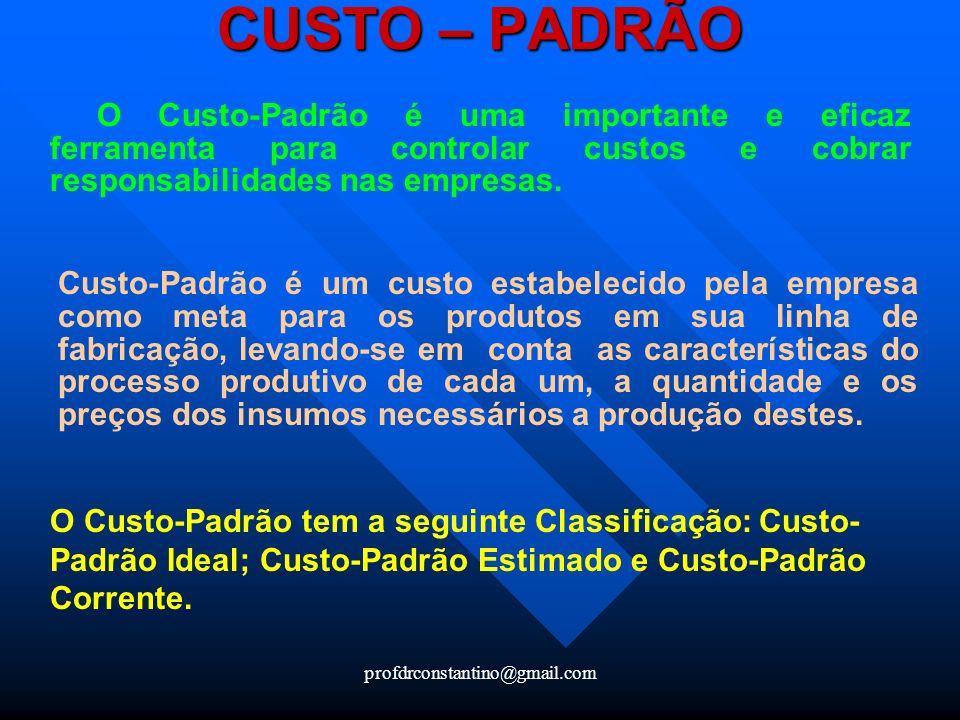 profdrconstantino@gmail.com CUSTO – PADRÃO O Custo-Padrão é uma importante e eficaz ferramenta para controlar custos e cobrar responsabilidades nas em