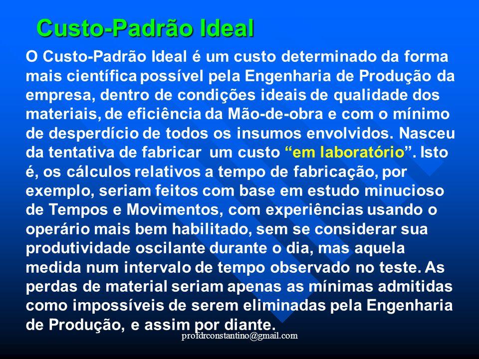 profdrconstantino@gmail.com Custo-Padrão Ideal O Custo-Padrão Ideal é um custo determinado da forma mais científica possível pela Engenharia de Produç