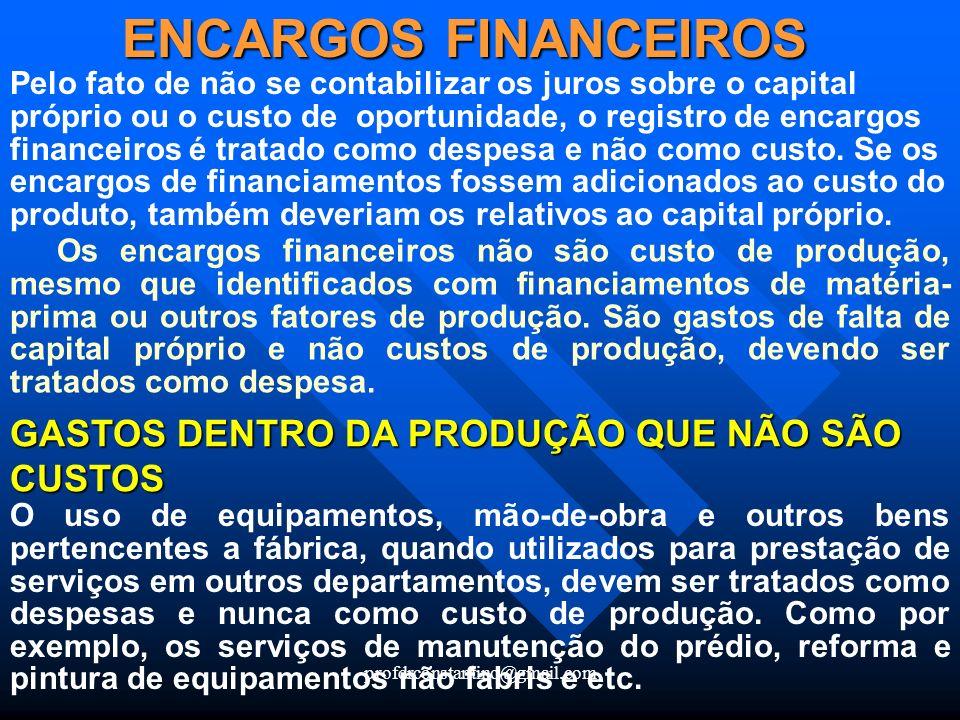 profdrconstantino@gmail.com ENCARGOS FINANCEIROS Pelo fato de não se contabilizar os juros sobre o capital próprio ou o custo de oportunidade, o regis