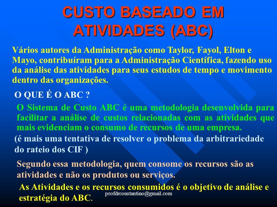 profdrconstantino@gmail.com CUSTO BASEADO EM ATIVIDADES (ABC) Vários autores da Administração como Taylor, Fayol, Elton e Mayo, contribuíram para a Ad