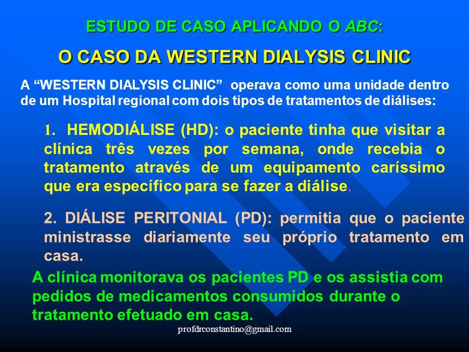 profdrconstantino@gmail.com ESTUDO DE CASO APLICANDO O ABC: O CASO DA WESTERN DIALYSIS CLINIC A WESTERN DIALYSIS CLINIC operava como uma unidade dentr