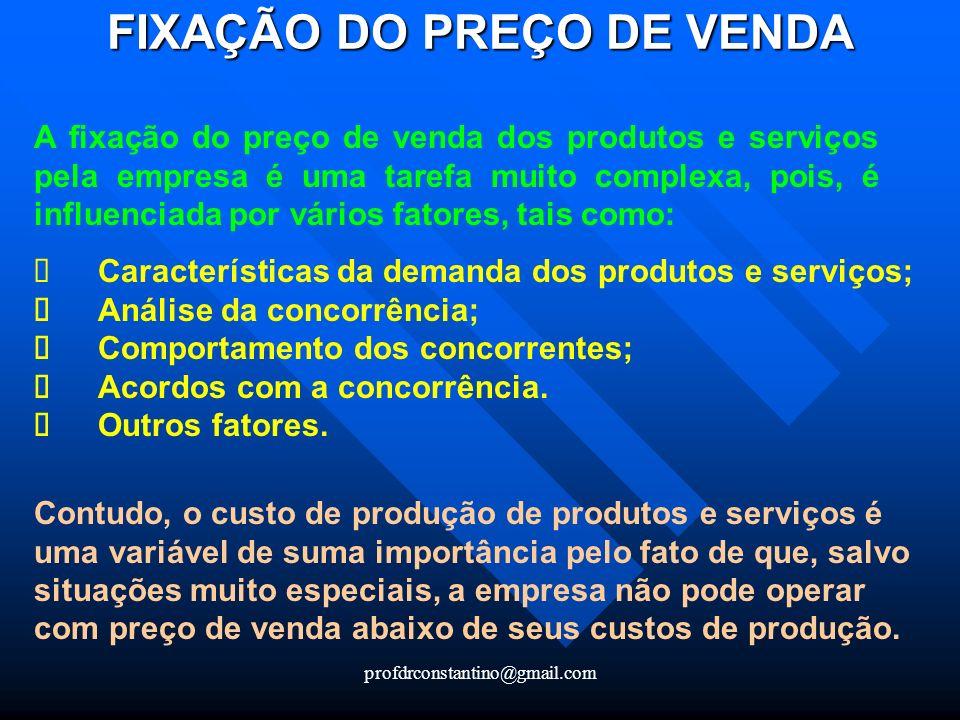 profdrconstantino@gmail.com FIXAÇÃO DO PREÇO DE VENDA FIXAÇÃO DO PREÇO DE VENDA A fixação do preço de venda dos produtos e serviços pela empresa é uma