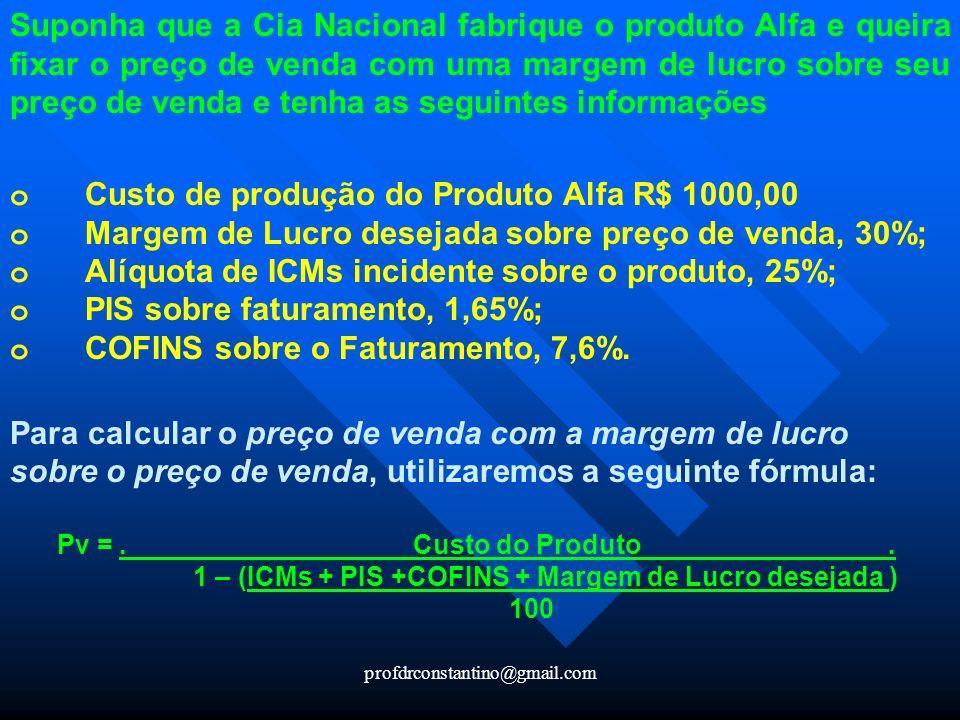profdrconstantino@gmail.com Suponha que a Cia Nacional fabrique o produto Alfa e queira fixar o preço de venda com uma margem de lucro sobre seu preço