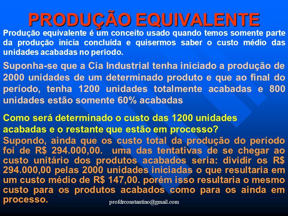 profdrconstantino@gmail.com PRODUÇÃO EQUIVALENTE Produção equivalente é um conceito usado quando temos somente parte da produção inicia concluída e qu