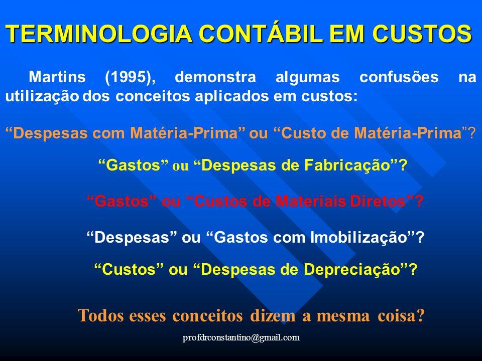 profdrconstantino@gmail.com Martins (1995), demonstra algumas confusões na utilização dos conceitos aplicados em custos: Despesas com Matéria-Prima ou