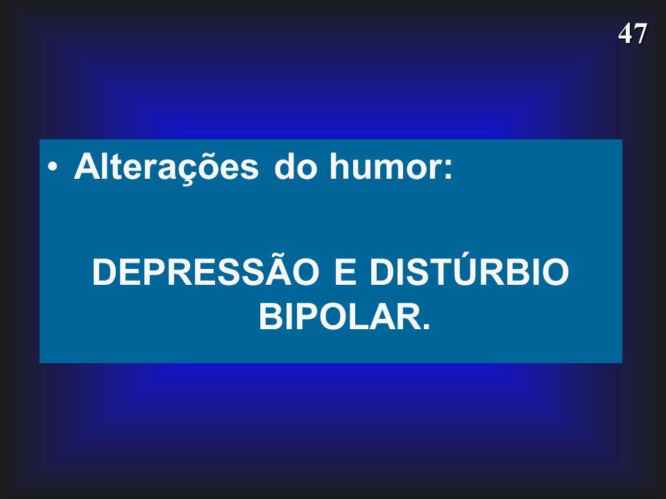 47 Alterações do humor: DEPRESSÃO E DISTÚRBIO BIPOLAR.