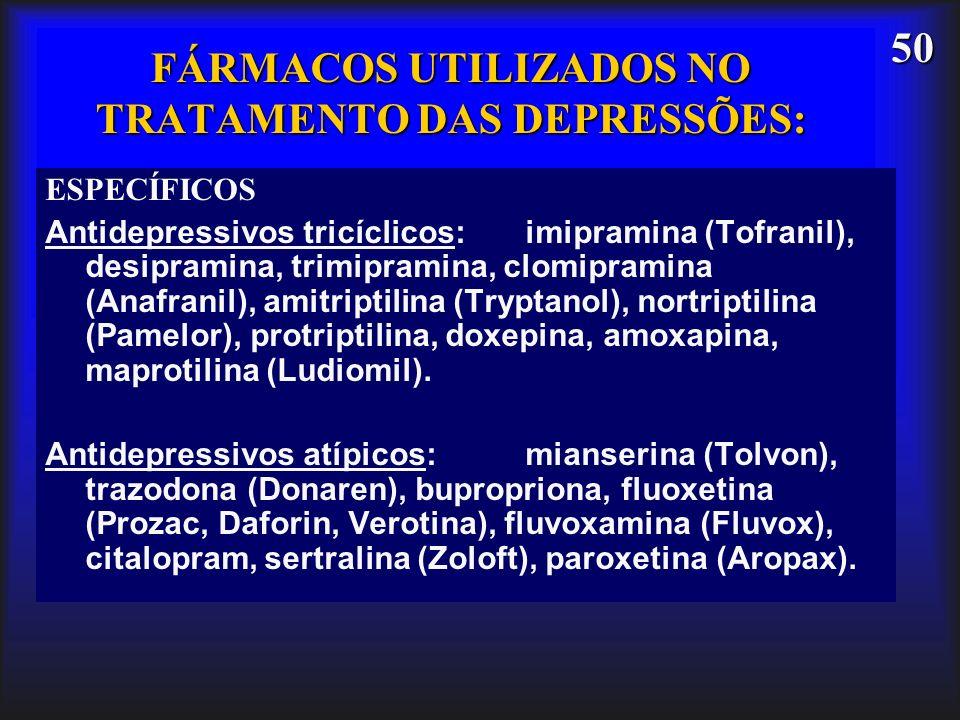 50 FÁRMACOS UTILIZADOS NO TRATAMENTO DAS DEPRESSÕES: ESPECÍFICOS Antidepressivos tricíclicos: imipramina (Tofranil), desipramina, trimipramina, clomip