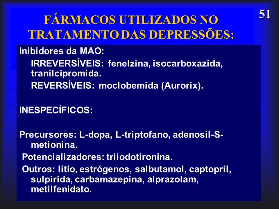 51 Inibidores da MAO: IRREVERSÍVEIS: fenelzina, isocarboxazida, tranilcipromida. REVERSÍVEIS: moclobemida (Aurorix). INESPECÍFICOS: Precursores: L-dop