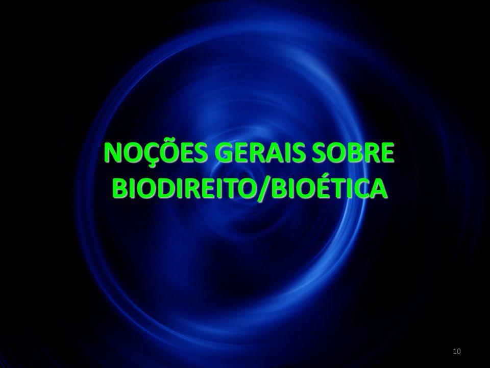 10 NOÇÕES GERAIS SOBRE BIODIREITO/BIOÉTICA