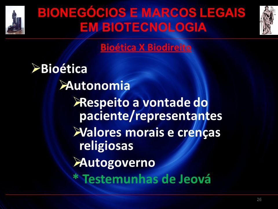 26 Bioética X Biodireito Bioética Autonomia Respeito a vontade do paciente/representantes Valores morais e crenças religiosas Autogoverno * Testemunha