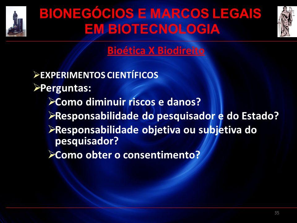 35 Bioética X Biodireito EXPERIMENTOS CIENTÍFICOS Perguntas: Como diminuir riscos e danos? Responsabilidade do pesquisador e do Estado? Responsabilida