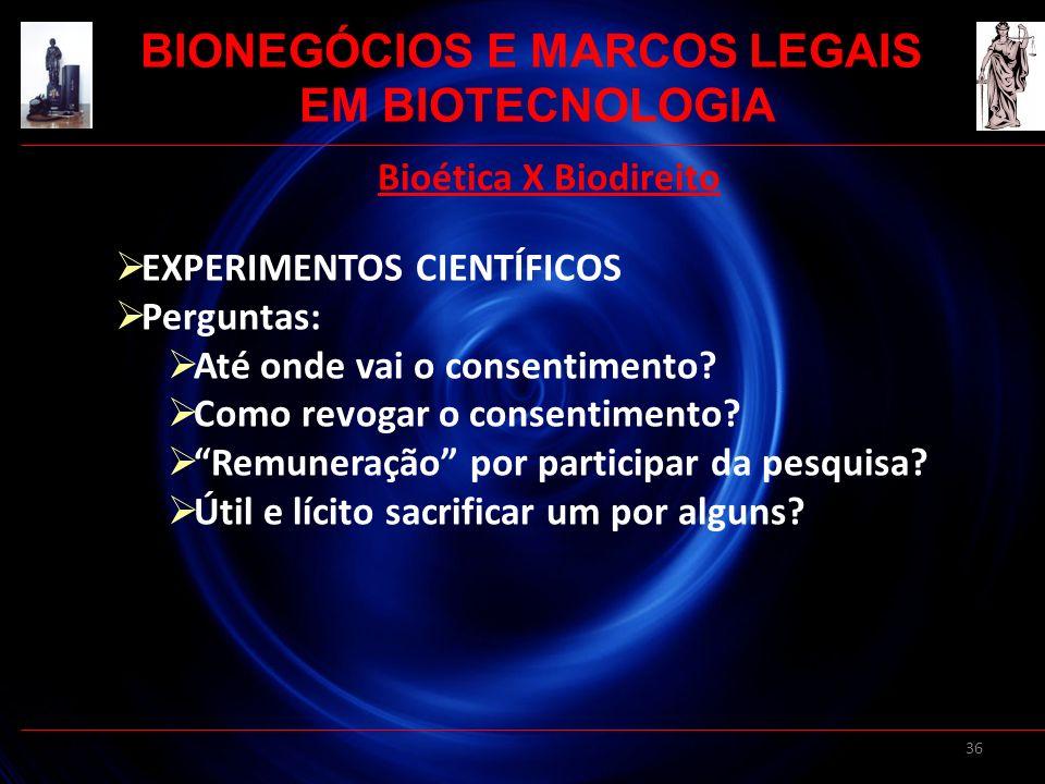 36 Bioética X Biodireito EXPERIMENTOS CIENTÍFICOS Perguntas: Até onde vai o consentimento? Como revogar o consentimento? Remuneração por participar da