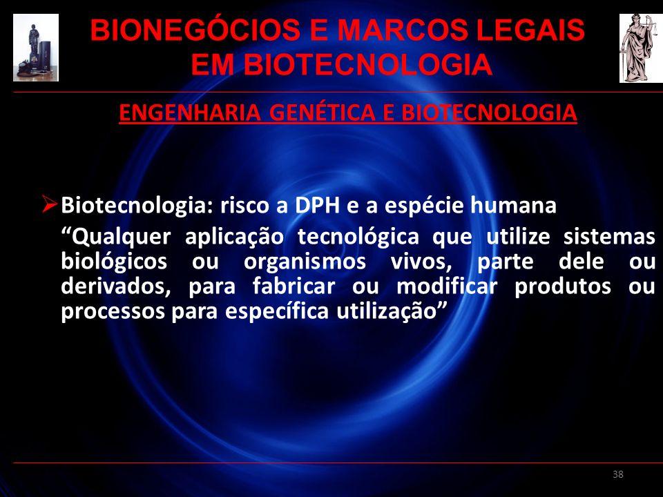 38 ENGENHARIA GENÉTICA E BIOTECNOLOGIA Biotecnologia: risco a DPH e a espécie humana Qualquer aplicação tecnológica que utilize sistemas biológicos ou