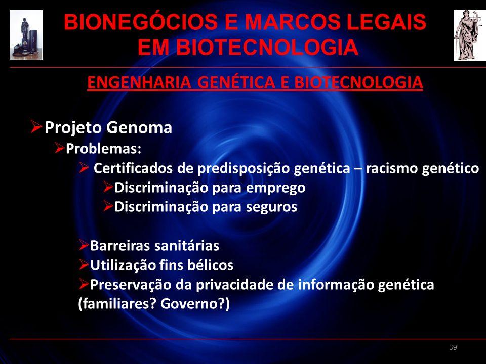 39 ENGENHARIA GENÉTICA E BIOTECNOLOGIA Projeto Genoma Problemas: Certificados de predisposição genética – racismo genético Discriminação para emprego