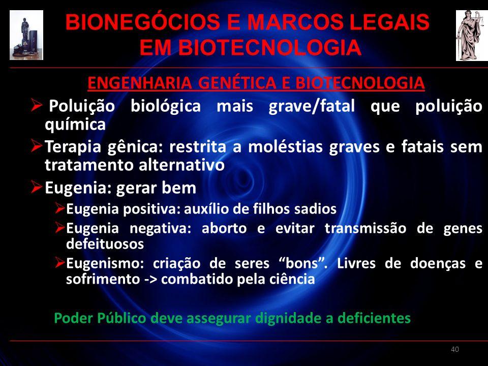 40 ENGENHARIA GENÉTICA E BIOTECNOLOGIA Poluição biológica mais grave/fatal que poluição química Terapia gênica: restrita a moléstias graves e fatais s
