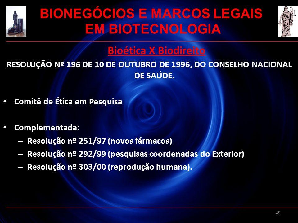 43 Bioética X Biodireito RESOLUÇÃO Nº 196 DE 10 DE OUTUBRO DE 1996, DO CONSELHO NACIONAL DE SAÚDE. Comitê de Ética em Pesquisa Complementada: – Resolu