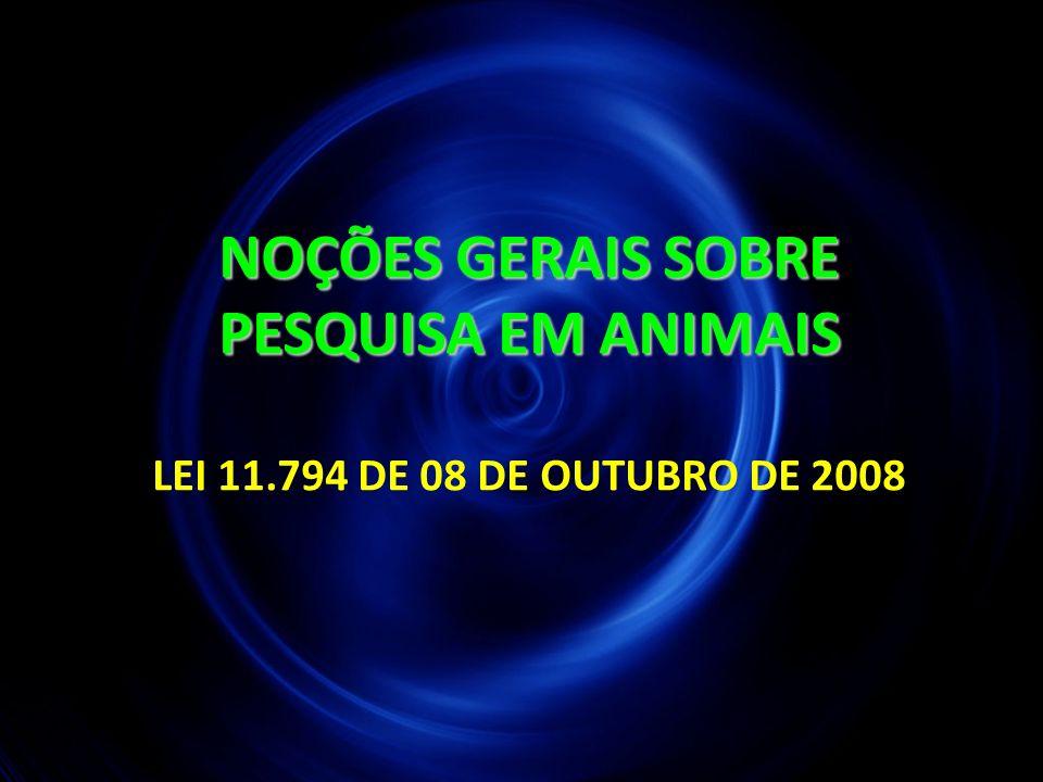 44 NOÇÕES GERAIS SOBRE PESQUISA EM ANIMAIS NOÇÕES GERAIS SOBRE PESQUISA EM ANIMAIS LEI 11.794 DE 08 DE OUTUBRO DE 2008