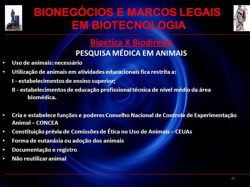 45 Bioética X Biodireito PESQUISA MÉDICA EM ANIMAIS Uso de animais: necessário Utilização de animais em atividades educacionais fica restrita a: I - e