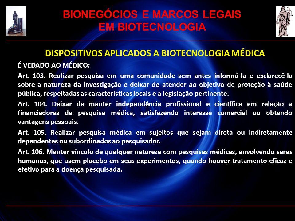 DISPOSITIVOS APLICADOS A BIOTECNOLOGIA MÉDICA É VEDADO AO MÉDICO: Art. 103. Realizar pesquisa em uma comunidade sem antes informá-la e esclarecê-la so