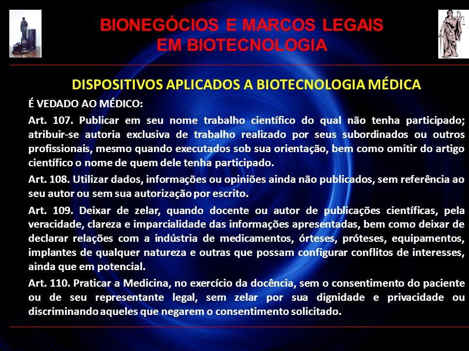 DISPOSITIVOS APLICADOS A BIOTECNOLOGIA MÉDICA É VEDADO AO MÉDICO: Art. 107. Publicar em seu nome trabalho científico do qual não tenha participado; at