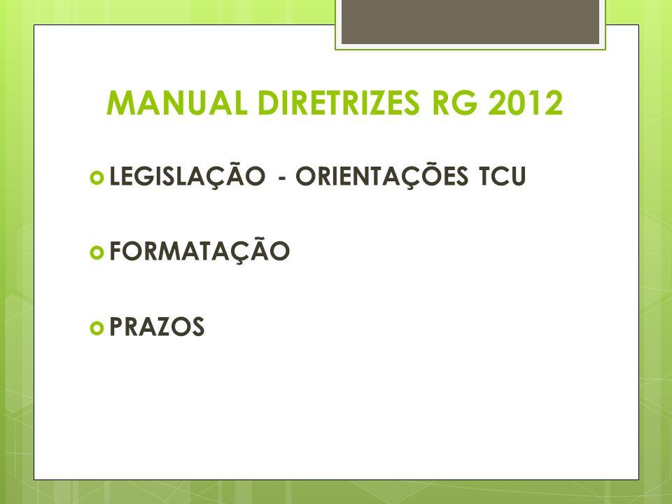 MANUAL DIRETRIZES RG 2012 LEGISLAÇÃO - ORIENTAÇÕES TCU FORMATAÇÃO PRAZOS