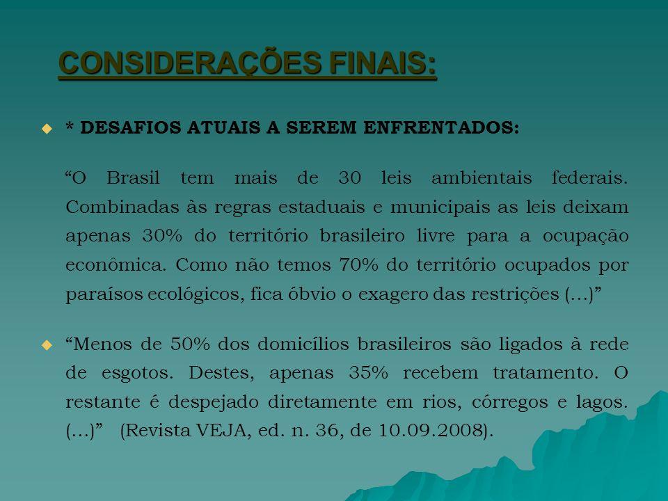 CONSIDERAÇÕES FINAIS: * DESAFIOS ATUAIS A SEREM ENFRENTADOS: O Brasil tem mais de 30 leis ambientais federais.