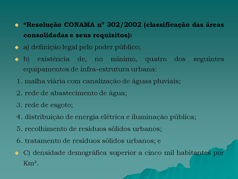 *Resolução CONAMA nº 302/2002 (classificação das áreas consolidadas e seus requisitos): a) definição legal pelo poder público; b) existência de, no mínimo, quatro dos seguintes equipamentos de infra-estrutura urbana: 1.