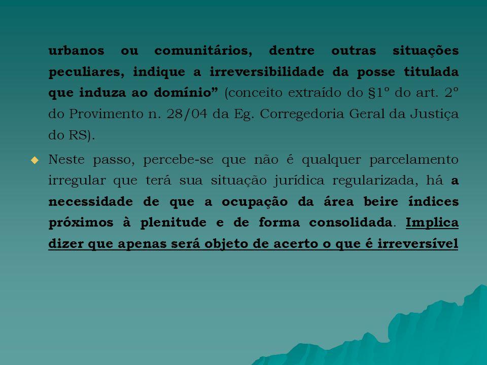 urbanos ou comunitários, dentre outras situações peculiares, indique a irreversibilidade da posse titulada que induza ao domínio (conceito extraído do §1º do art.
