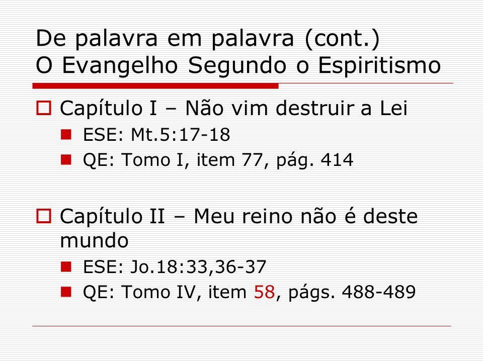 De palavra em palavra (cont.) O Evangelho Segundo o Espiritismo Capítulo I – Não vim destruir a Lei ESE: Mt.5:17-18 QE: Tomo I, item 77, pág.